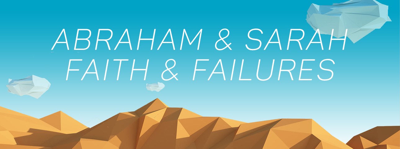 Abraham & Sarah: Faith & Failures