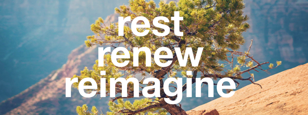 Rest, Renew, Reimagine